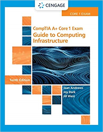 CompTIA A+ Core 1 Exam: Guide to Computing Infrastructure 10th Edition