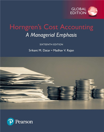 Horngren's Cost Accounting: A Managerial Emphasis, Global Edition, 16th Edition