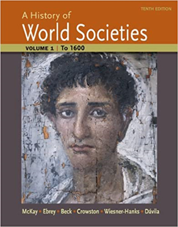A History of World Societies, Volume 1: to 1600 10th Edition