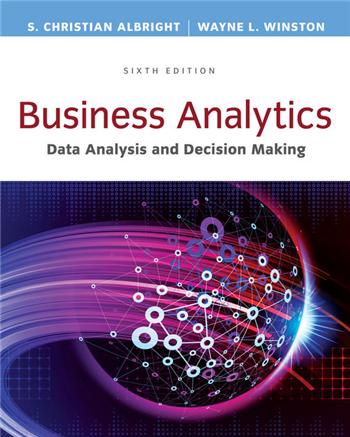 Business Analytics: Data Analysis & Decision Making 6th Edition