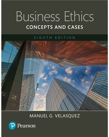 Business Ethics: Concepts and Cases 8th Edition by Manuel G. Velasquez