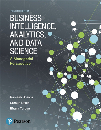 Business Intelligence, Analytics, and Data Science: A Managerial Perspective