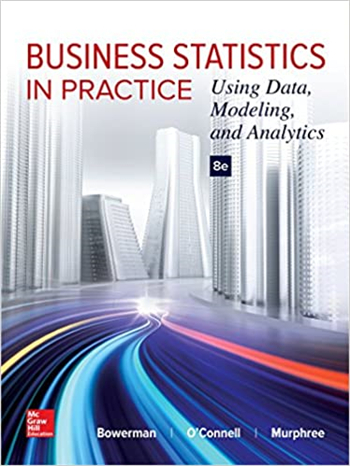Business Statistics in Practice: Using Data, Modeling, and Analytics 8th Edition