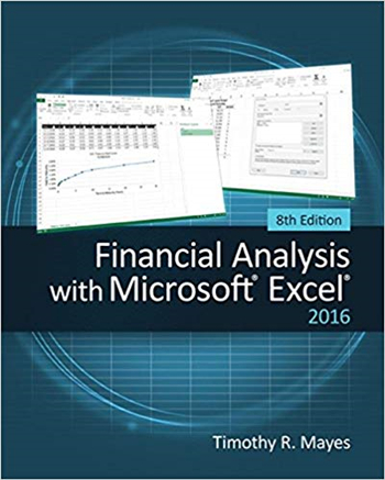 Financial Analysis with Microsoft Excel 2016 8th Edition by Timothy R. Mayes