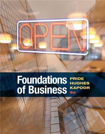 Foundations of Business 6th Edition by Pride, Hughes, Kapoor