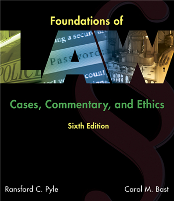 Foundations of Law: Cases, Commentary and Ethics, 6th Edition