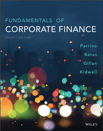 Fundamentals of Corporate Finance, 4th Edition by Parrino, Kidwell, Bates, Gillan