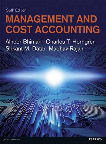 Management and Cost Accounting, 6th Edition by Bhimani, Horngren, Datar, Rajan