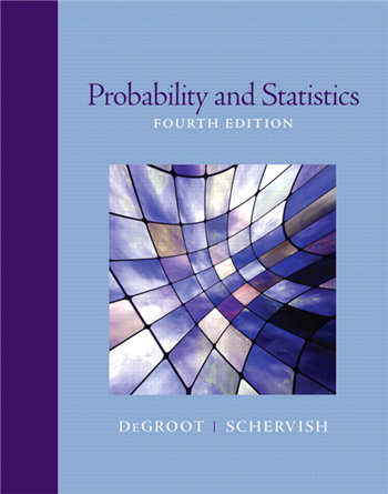 Probability and Statistics, 4th Edition by Morris H. DeGroot, Mark J. Schervish