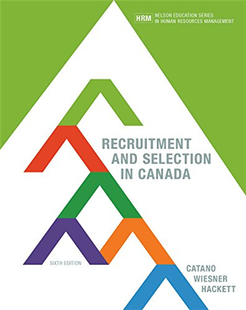 Recruitment and Selection in Canada, 6th Edition by Catano, Wiesner, Hackett