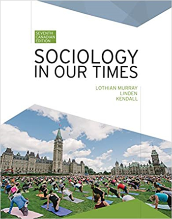 Sociology in Our Times, 7th Canadian Edition by Kendall, Linden, Murray