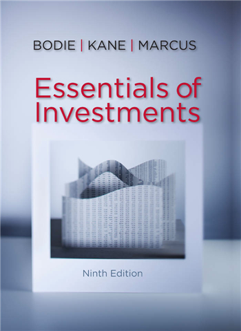 Essentials of Investments, 9th Edition by Zvi Bodie, Alex Kane, Alan J Marcus