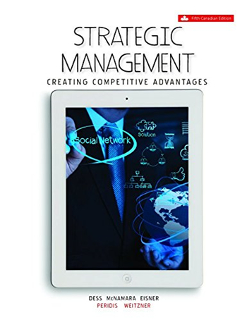 Strategic Management: Creating Competitive Advantages, 5th Canadian Edition