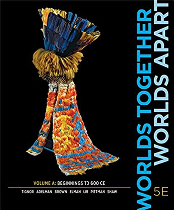 Worlds Together, Worlds Apart 5th Edition: Volume A: Beginnings to 600 CE