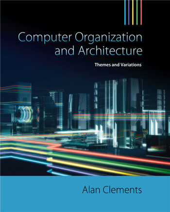 Computer Organization & Architecture: Themes and Variations 1st Edition by Alan Clements