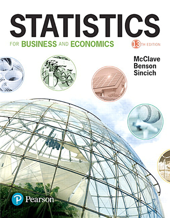 Statistics for Business and Economics, 13th edition by McClave, Benson, Sincich