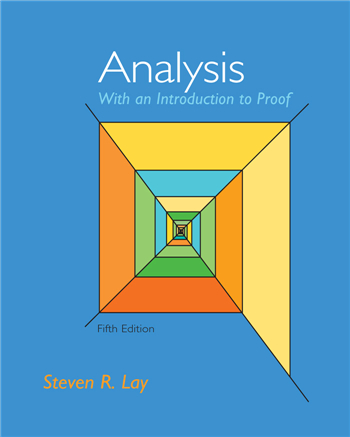 Analysis with an Introduction to Proof, 5th edition by Steven R. Lay