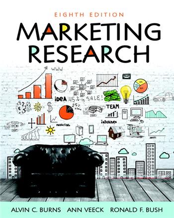 Marketing Research, 8th edition by Alvin C. Burns, Ann F. Veeck, Ronald F. Bush