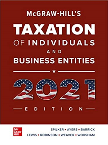 McGraw-Hill's Taxation of Individuals and Business Entities 2021 Edition, 12th Edition