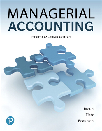 Managerial Accounting, 4th Canadian Edition eTextbook by Braun, Tietz, Beaubien