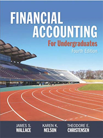 Financial Accounting for Undergraduates 4th Edition by Wallace, Nelson, Christensen