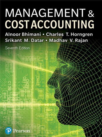 Management and Cost Accounting, 7th Edition eTextbook by Alnoor Bhimani; Srikant M. Datar; Charles T. Horngren; Madhav V. Rajan