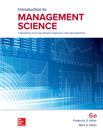Introduction to Management Science: A Modeling and Case Studies Approach with Spreadsheets 6th Edition