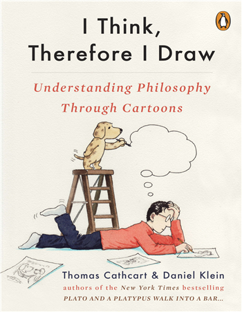 I Think, Therefore I Draw: Understanding Philosophy Through Cartoons ebook by Thomas Cathcart, Daniel Klein
