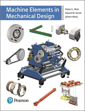 Machine Elements in Mechanical Design, 6th edition eTextbook by Robert L. Mott, Edward M. Vavrek, Jyhwen Wang