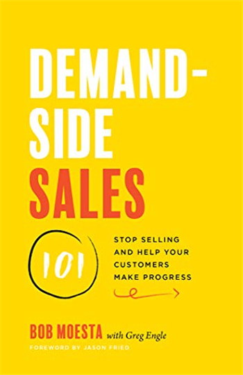 Demand-Side Sales 101: Stop Selling and Help Your Customers Make Progress eBook by Bob Moesta