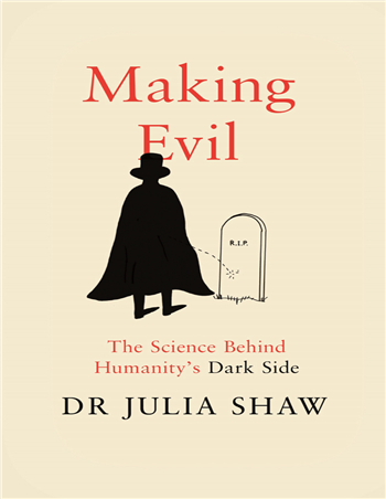 Making Evil: The Science Behind Humanity's Dark Side eBook by Dr Julia Shaw