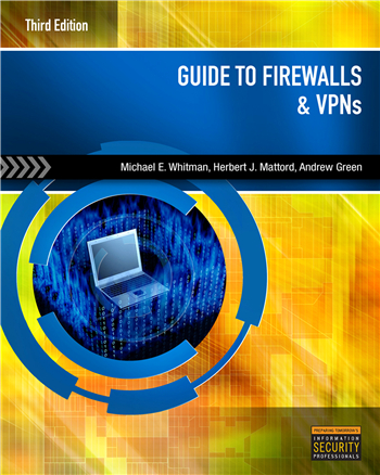 Guide to Firewalls and VPNs 3rd Edition eTextbook by Michael E. Whitman, Herbert J. Mattord, Andrew Green