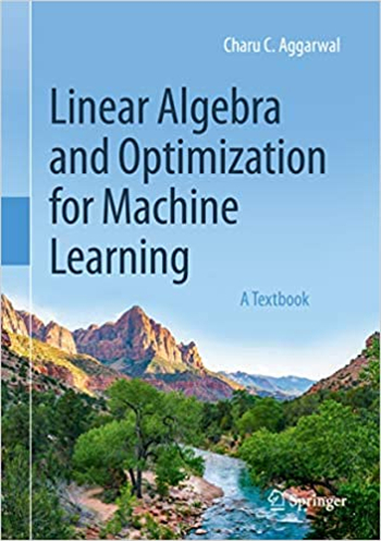 Linear Algebra and Optimization for Machine Learning: A Textbook by Charu C. Aggarwal