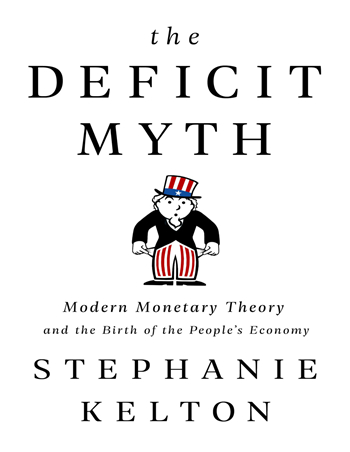 The Deficit Myth: Modern Monetary Theory and the Birth of the People's Economy eBook by Stephanie Kelton