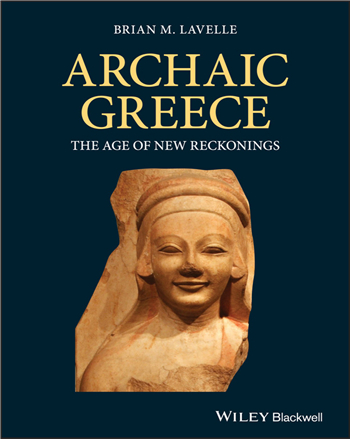 Archaic Greece: The Age of New Reckonings 1st Edition eTextbook by Brian M. Lavelle