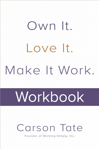 Own It. Love It. Make It Work.: How to Make Any Job Your Dream Job. Workbook eBook by Carson Tate
