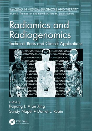 Radiomics and Radiogenomics: Technical Basis and Clinical Applications eTextbook by Ruijiang Li, Lei Xing, Sandy Napel, Daniel L. Rubin