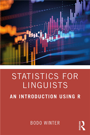 Statistics for Linguists: An Introduction Using R, 1st Edition eTextbook by Bodo Winter