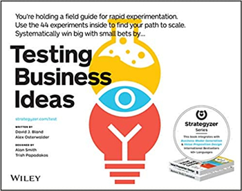 Testing Business Ideas: A Field Guide for Rapid Experimentation (The Strategyzer Series) eBook by David J. Bland, Alexander Osterwalder