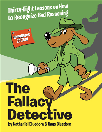 The Fallacy Detective: Thirty-Eight Lessons on How to Recognize Bad Reasoning 4th Edition