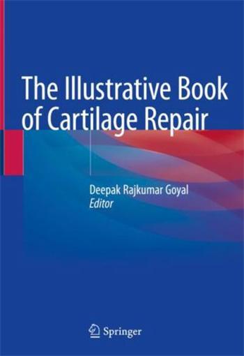 The Illustrative Book of Cartilage Repair 1st Edition eTextbook by Deepak Rajkumar Goyal