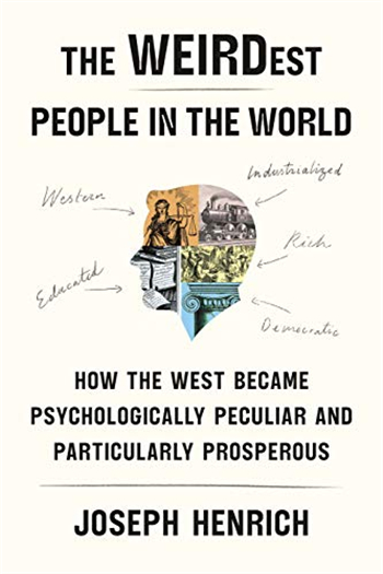The WEIRDest People in the World: How the West Became Psychologically Peculiar and Particularly Prosperous eBook by Joseph Henrich