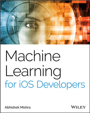 Machine Learning for iOS Developers, 1st Edition eTextbook by Abhishek Mishra