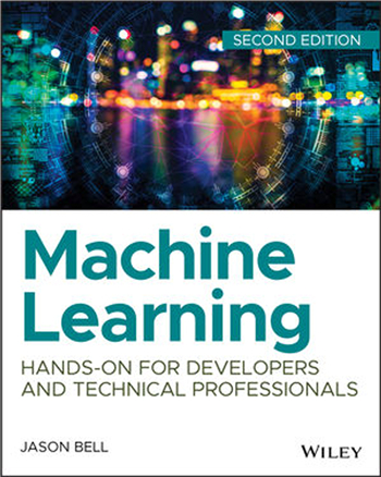 Machine Learning: Hands-On for Developers and Technical Professionals, 2nd Edition eBook by Jason Bell