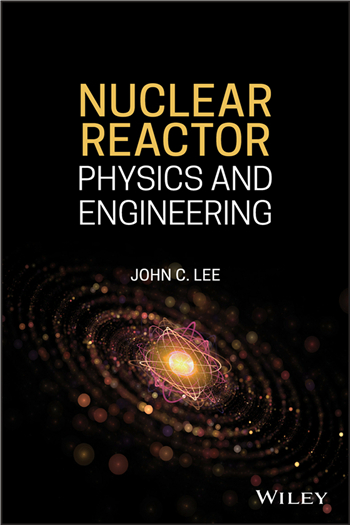 Nuclear Reactor: Physics and Engineering, 1st Edition eTextbook by John C. Lee
