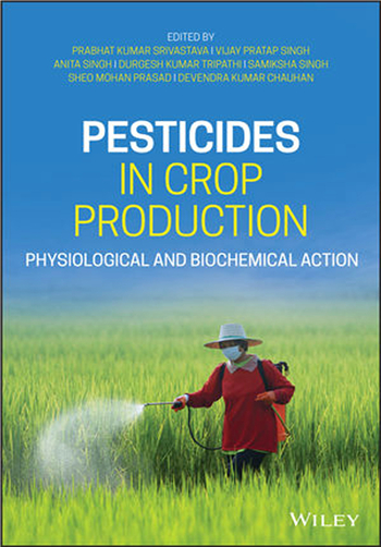 Pesticides in Crop Production: Physiological and Biochemical Action, 1st Edition