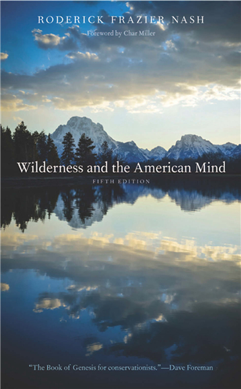 Wilderness and the American Mind: Fifth Edition eBook by Roderick Frazier Nash; Foreword by Char Miller