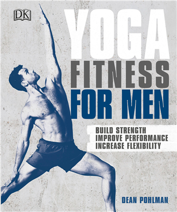 Yoga Fitness for Men: Build Strength, Improve Performance, and Increase Flexibility eBook by Dean Pohlman