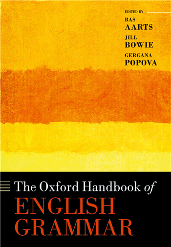The Oxford Handbook of English Grammar, Illustrated Edition eBook by Bas Aarts, Jill Bowie, Gergana Popova