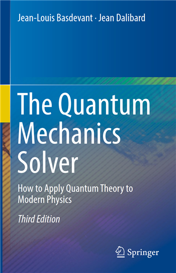The Quantum Mechanics Solver: How to Apply Quantum Theory to Modern Physics, 3rd Edition eTextbook by Jean-Louis Basdevant, Jean Dalibard